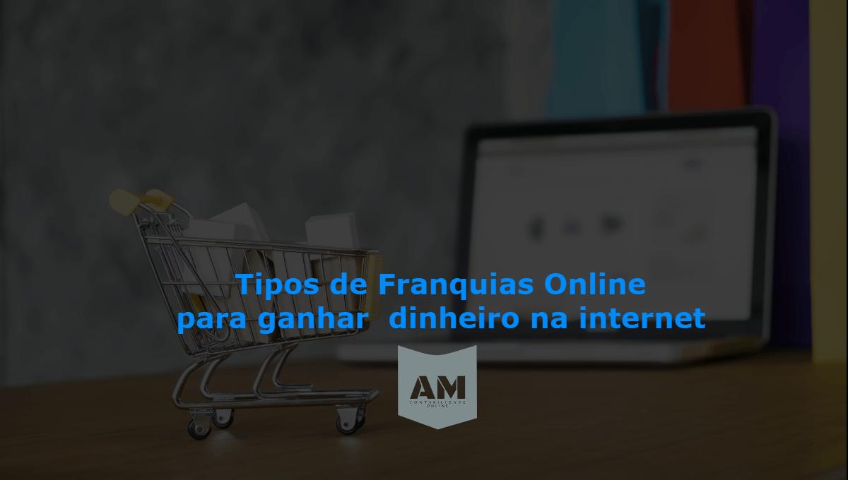 Tipos de franquias online para ganhar  dinheiro na internet