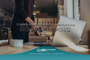 O que é, como funciona e como ter o seu dropshipping